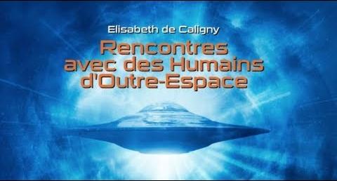 Rencontres avec des Humains d'Outre Espace – Elisabeth de Caligny