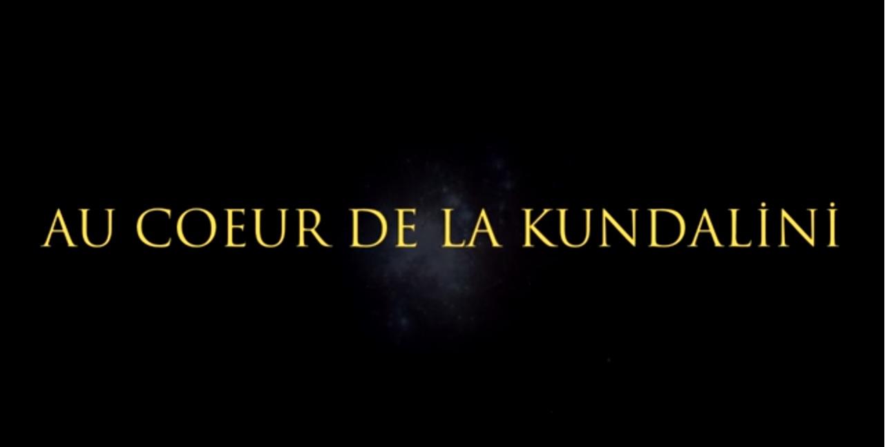 Documentaire en français de magnifiques témoignages : AU CŒUR DE LA KUNDALINI (François Breton, …)